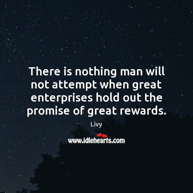 There is nothing man will not attempt when great enterprises hold out Livy Picture Quote
