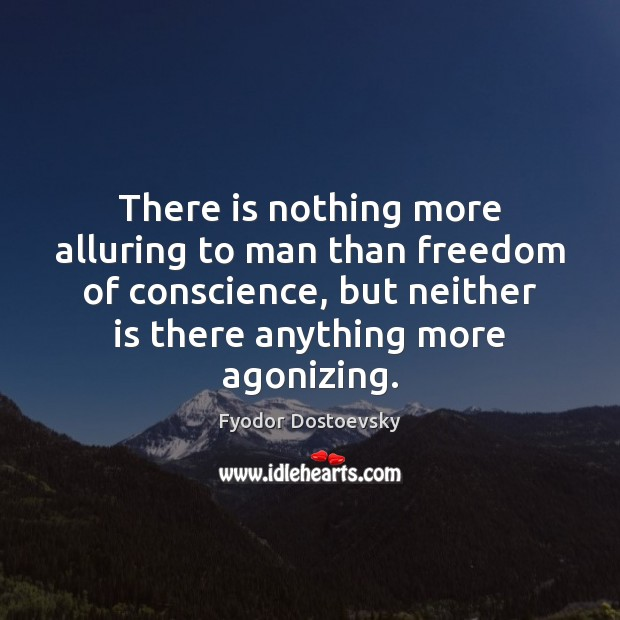 There is nothing more alluring to man than freedom of conscience, but Image