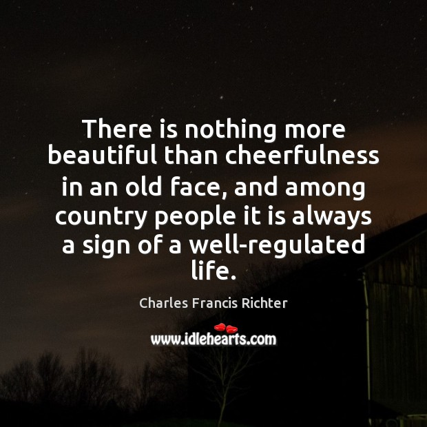 There is nothing more beautiful than cheerfulness in an old face, and Image