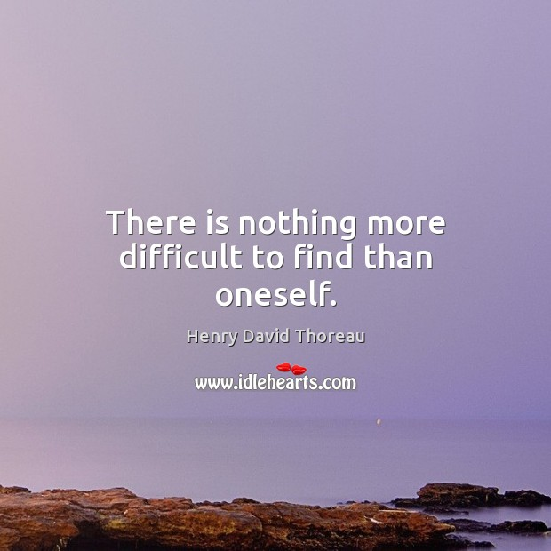 There is nothing more difficult to find than oneself. Image