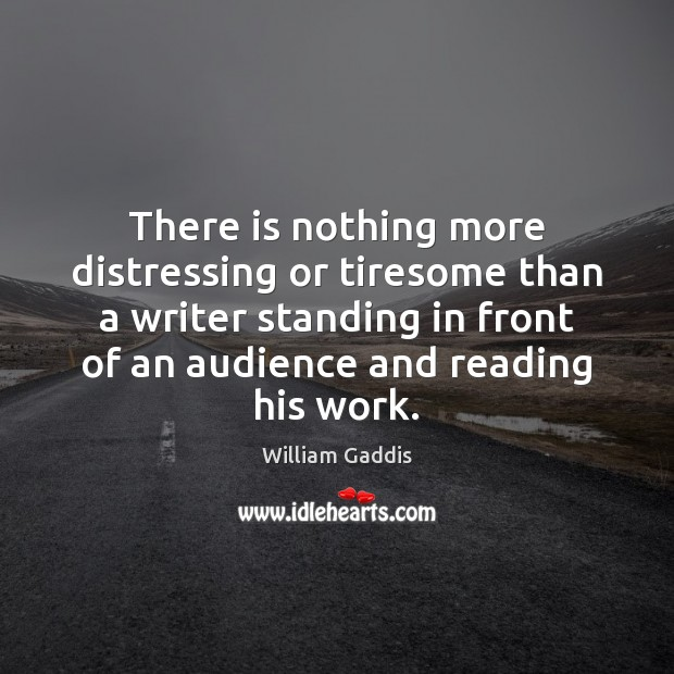 There is nothing more distressing or tiresome than a writer standing in Image