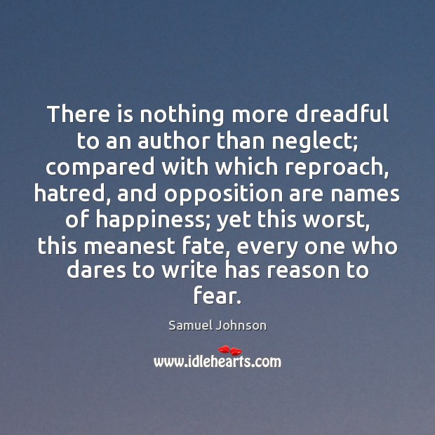 Image, There is nothing more dreadful to an author than neglect; compared with