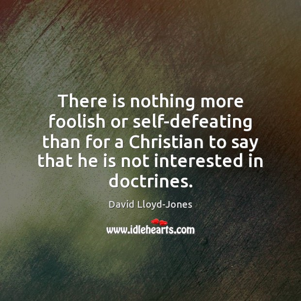 There is nothing more foolish or self-defeating than for a Christian to David Lloyd-Jones Picture Quote