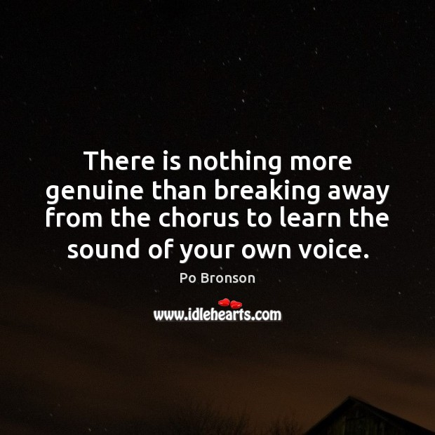 Image, There is nothing more genuine than breaking away from the chorus to