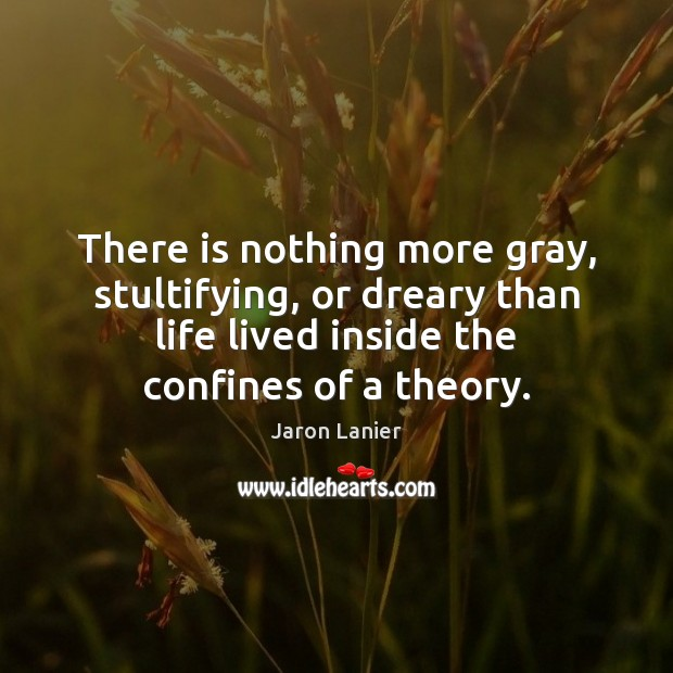 Image, There is nothing more gray, stultifying, or dreary than life lived inside