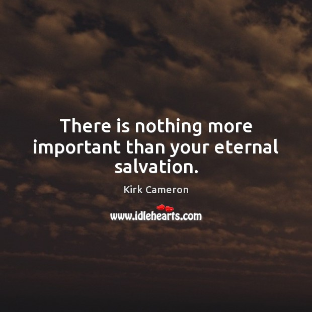There is nothing more important than your eternal salvation. Image