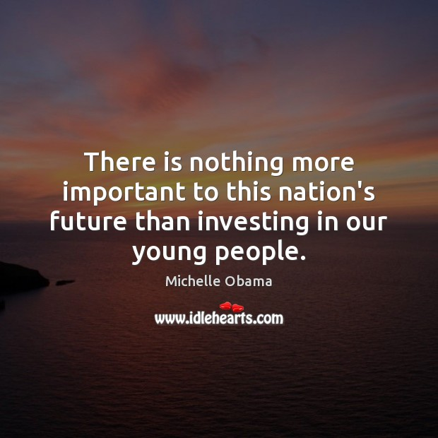 Image, There is nothing more important to this nation's future than investing in