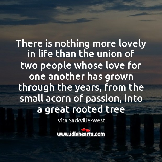 There is nothing more lovely in life than the union of two Vita Sackville-West Picture Quote