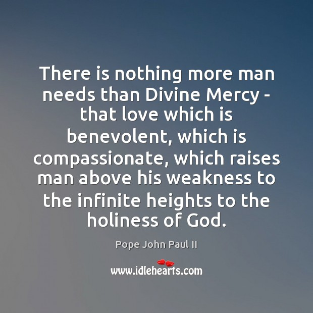 There is nothing more man needs than Divine Mercy – that love Image