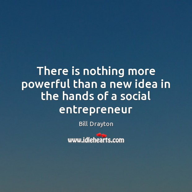 Image, There is nothing more powerful than a new idea in the hands of a social entrepreneur