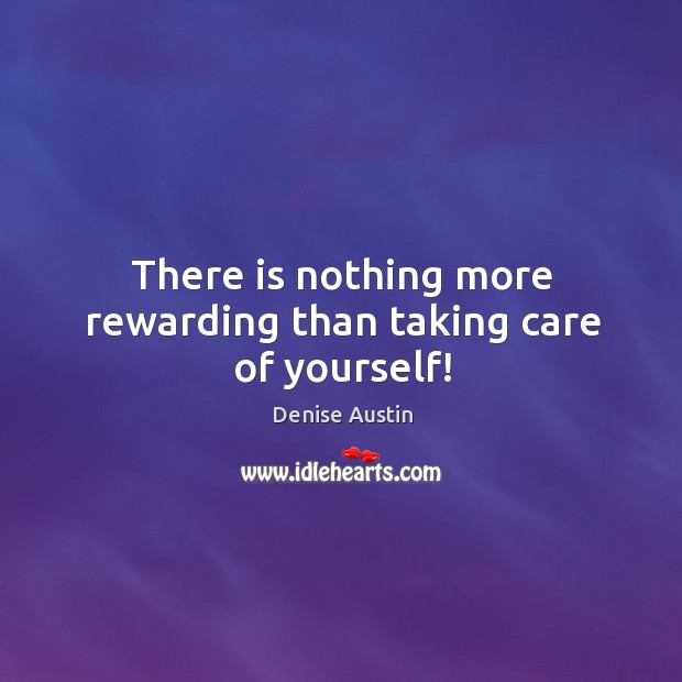 There is nothing more rewarding than taking care of yourself! Image