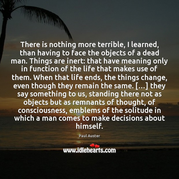 There is nothing more terrible, I learned, than having to face the Paul Auster Picture Quote