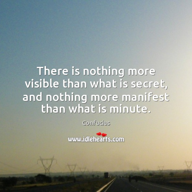 There is nothing more visible than what is secret, and nothing more Image