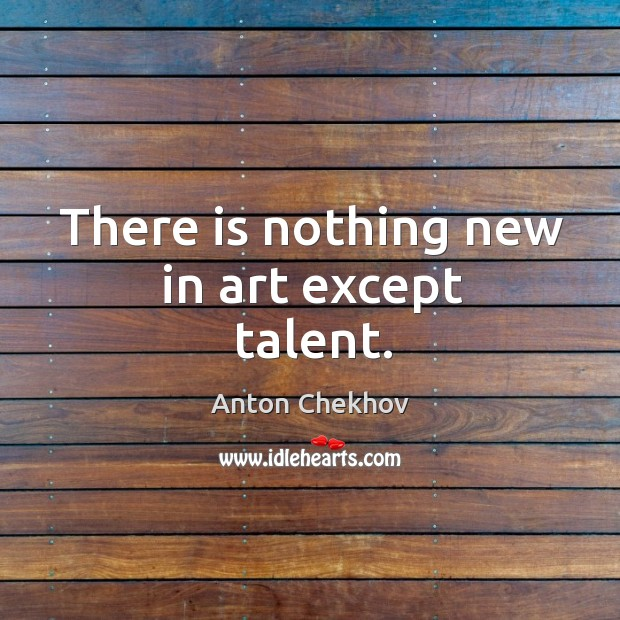 Image, There is nothing new in art except talent.