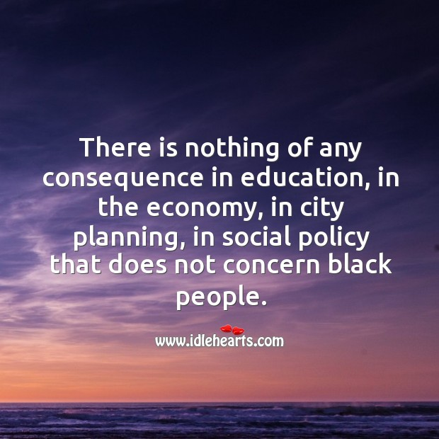 There is nothing of any consequence in education, in the economy Image