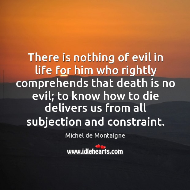 Image, There is nothing of evil in life for him who rightly comprehends