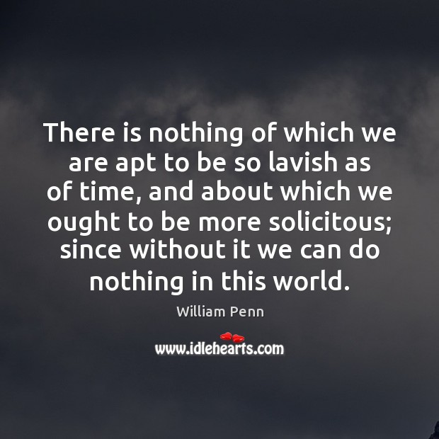 There is nothing of which we are apt to be so lavish William Penn Picture Quote