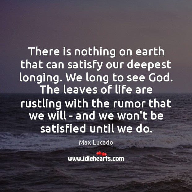 There is nothing on earth that can satisfy our deepest longing. We Image