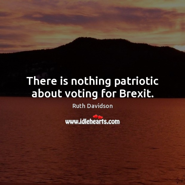 There is nothing patriotic about voting for Brexit. Image