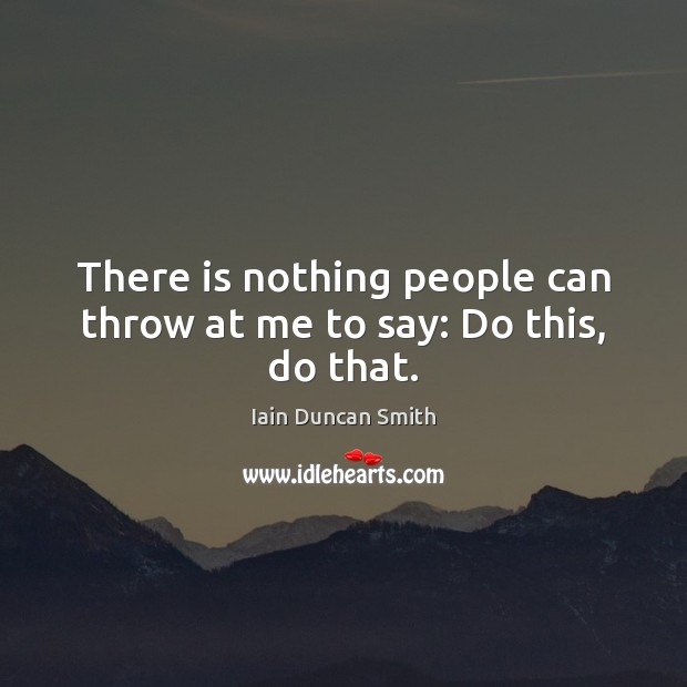There is nothing people can throw at me to say: Do this, do that. Image