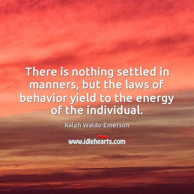 There is nothing settled in manners, but the laws of behavior yield Behavior Quotes Image