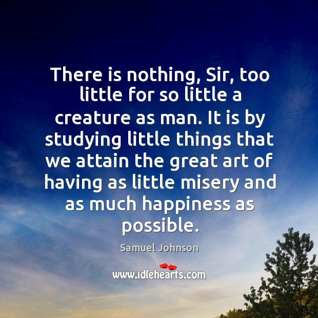 Image, There is nothing, sir, too little for so little a creature as man.