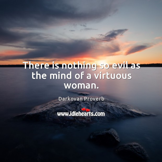 There is nothing so evil as the mind of a virtuous woman. Darkovan Proverbs Image