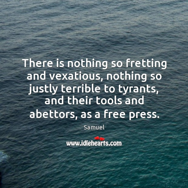 There is nothing so fretting and vexatious, nothing so justly terrible to Samuel Picture Quote