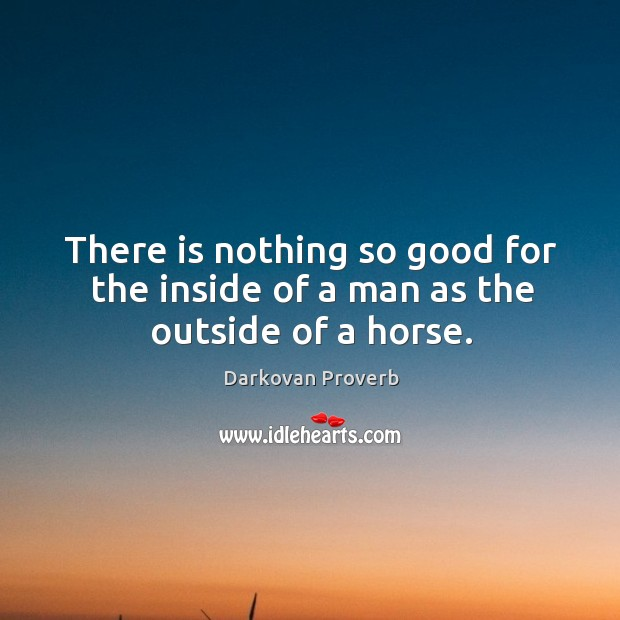 There is nothing so good for the inside of a man as the outside of a horse. Darkovan Proverbs Image