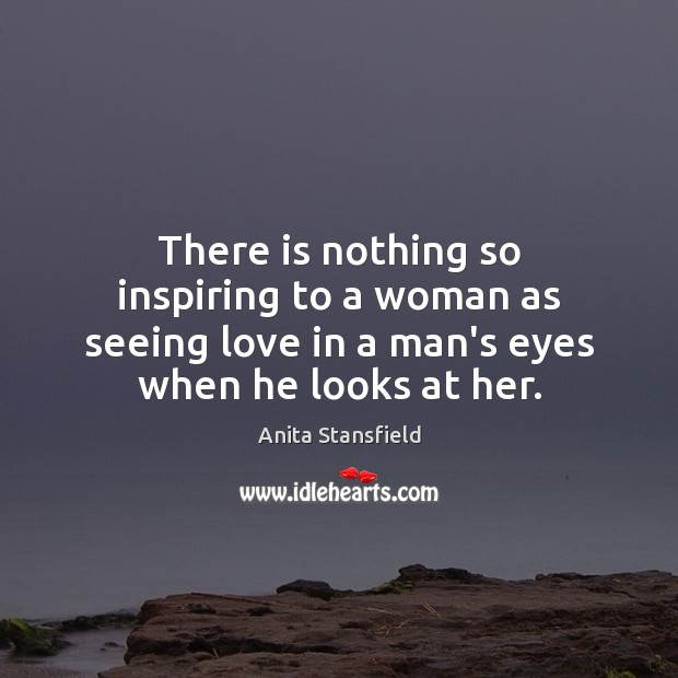 Image, There is nothing so inspiring to a woman as seeing love in