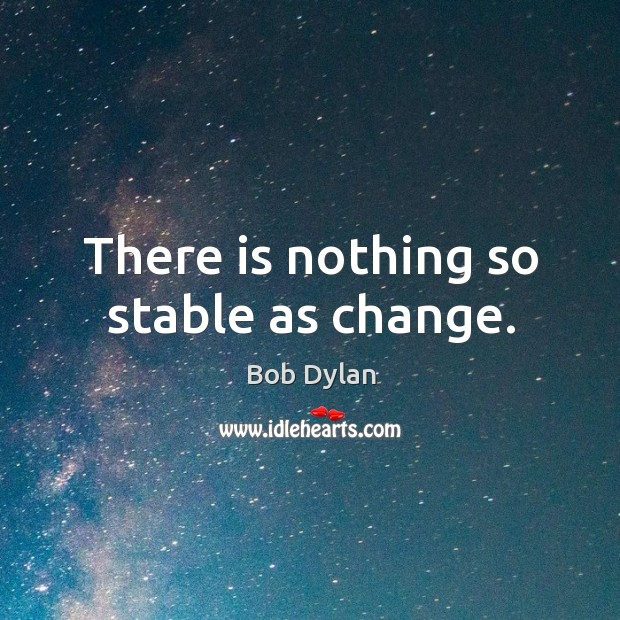 There is nothing so stable as change. Image