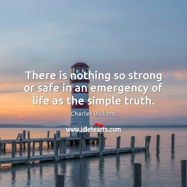 Image, There is nothing so strong or safe in an emergency of life as the simple truth.