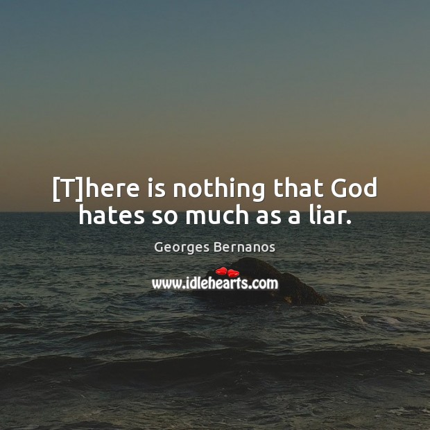 [T]here is nothing that God hates so much as a liar. Georges Bernanos Picture Quote