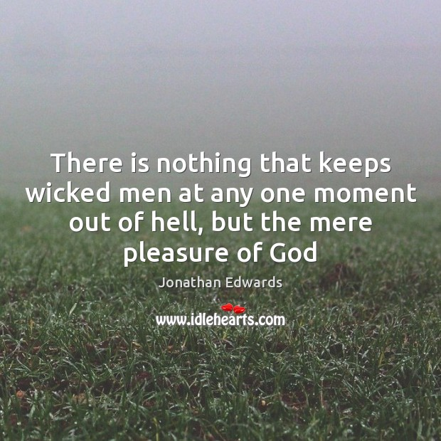 There is nothing that keeps wicked men at any one moment out Jonathan Edwards Picture Quote