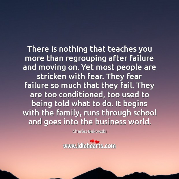 There is nothing that teaches you more than regrouping after failure and Moving On Quotes Image