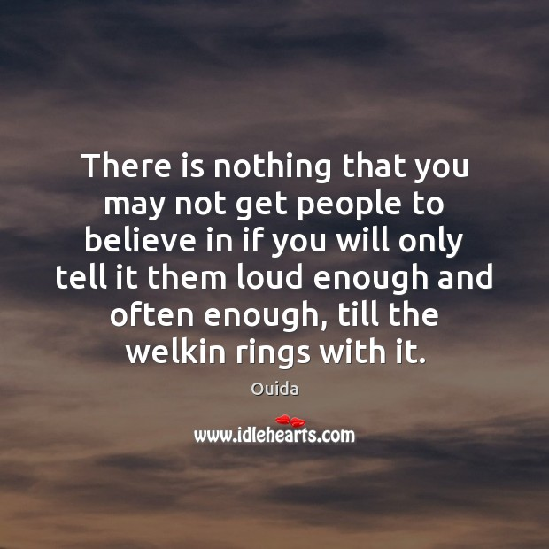 There is nothing that you may not get people to believe in Ouida Picture Quote