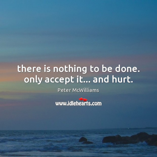 There is nothing to be done. only accept it… and hurt. Image
