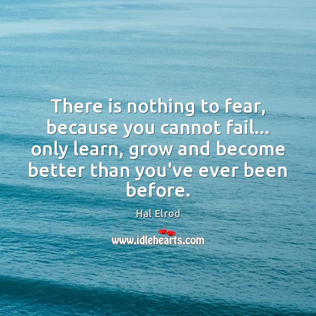 There is nothing to fear, because you cannot fail… only learn, grow Hal Elrod Picture Quote