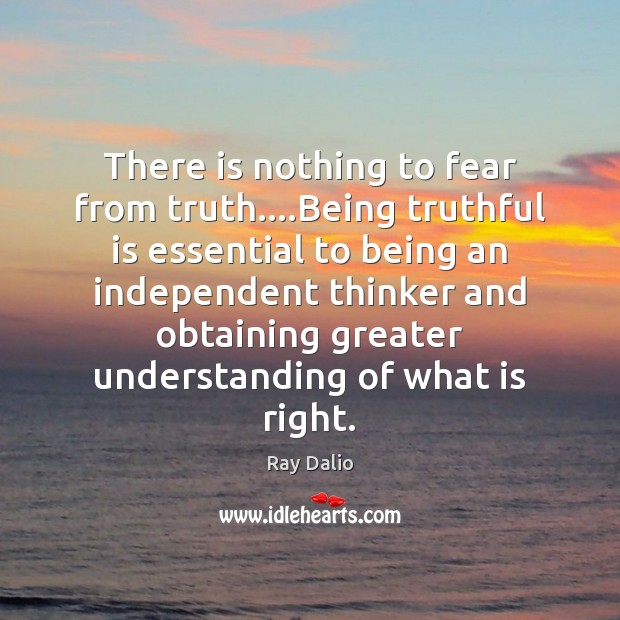 There is nothing to fear from truth….Being truthful is essential to Ray Dalio Picture Quote