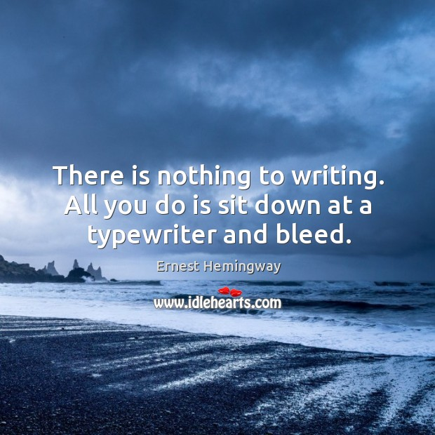 There is nothing to writing. All you do is sit down at a typewriter and bleed. Image