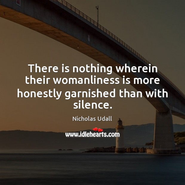 There is nothing wherein their womanliness is more honestly garnished than with silence. Image