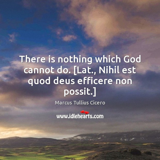 Image, There is nothing which God cannot do. [Lat., Nihil est quod deus efficere non possit.]