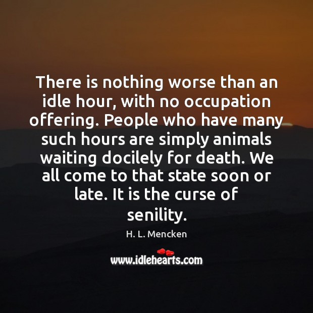 There is nothing worse than an idle hour, with no occupation offering. Image