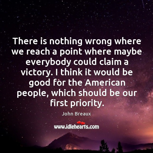 There is nothing wrong where we reach a point where maybe everybody could claim a victory. Image