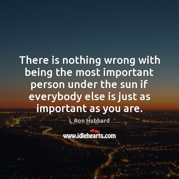 Image, There is nothing wrong with being the most important person under the