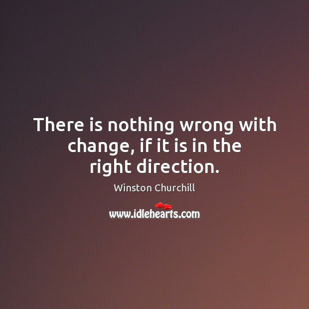 Image, There is nothing wrong with change, if it is in the right direction.