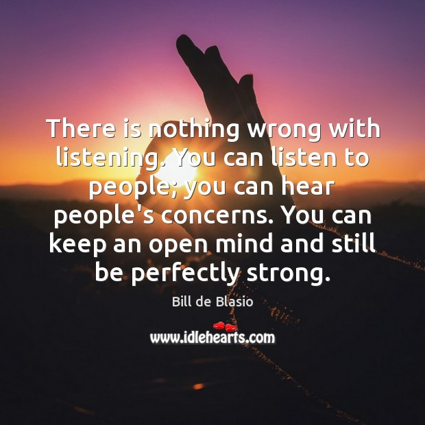 Image, There is nothing wrong with listening. You can listen to people; you