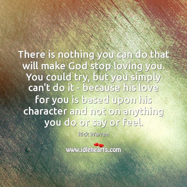There is nothing you can do that will make God stop loving Rick Warren Picture Quote