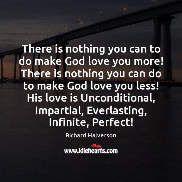 There is nothing you can to do make God love you more! Image