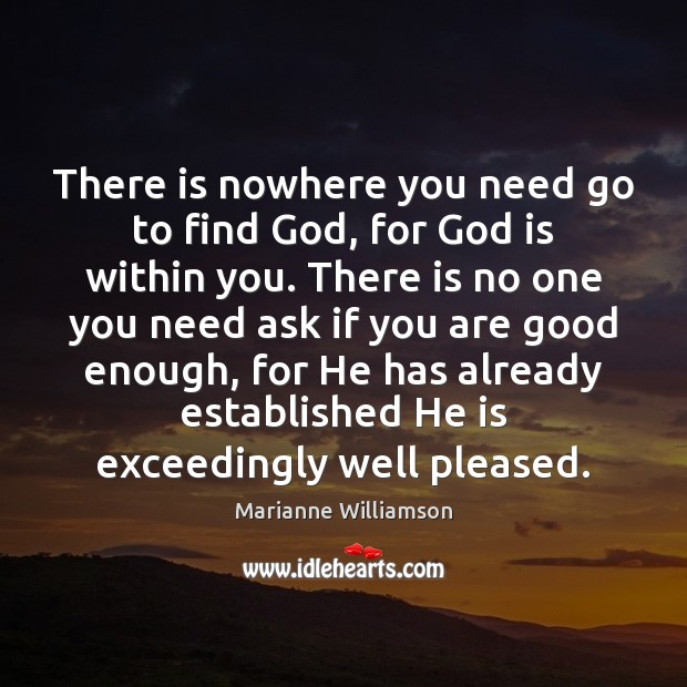 There is nowhere you need go to find God, for God is Image